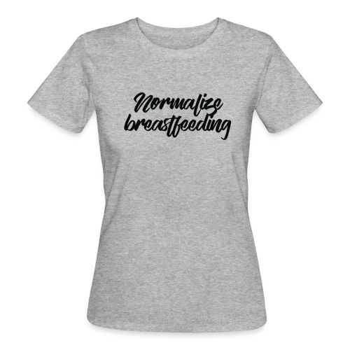 Normalize Breastfeeding - T-shirt bio Femme