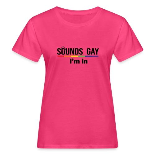 Sounds Gay I m In - Naisten luonnonmukainen t-paita