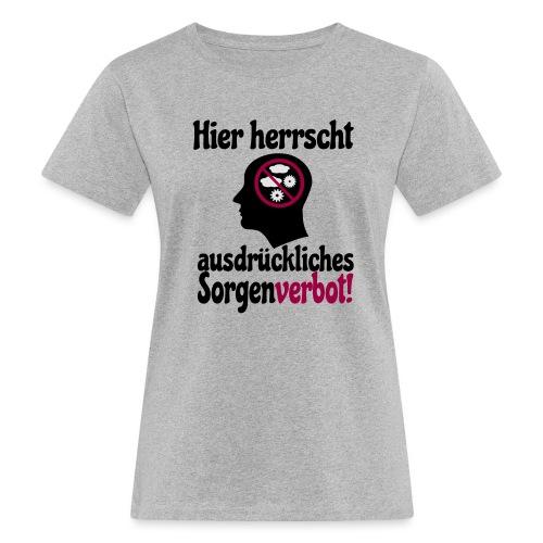 Sorgen Verbot Schild Nicht Grübeln Denken Spruch - Frauen Bio-T-Shirt