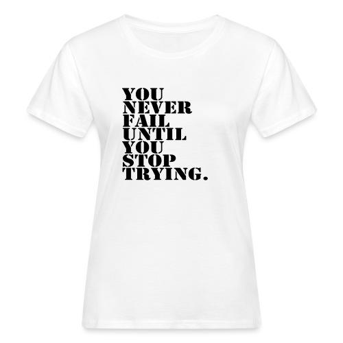 You never fail until you stop trying shirt - Naisten luonnonmukainen t-paita