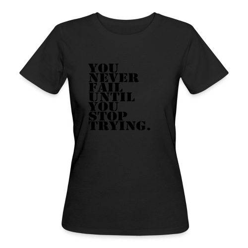 You never fail until you stop trying shirt - Naisten luonnonmukainen t-paita