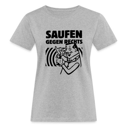 Saufen gegen Rechts - Frauen Bio-T-Shirt