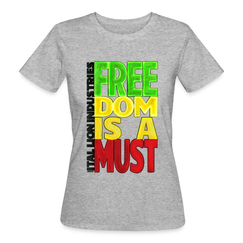 Freedom is a must - Women's Organic T-Shirt