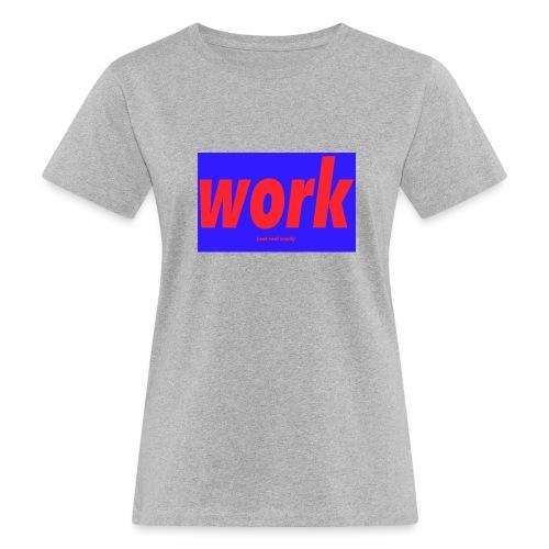 work - Naisten luonnonmukainen t-paita