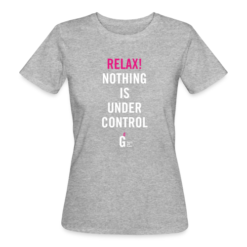 RELAX Nothing is under control I - Women's Organic T-Shirt