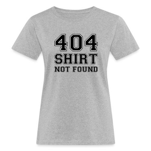 404 shirt not found - Vrouwen Bio-T-shirt