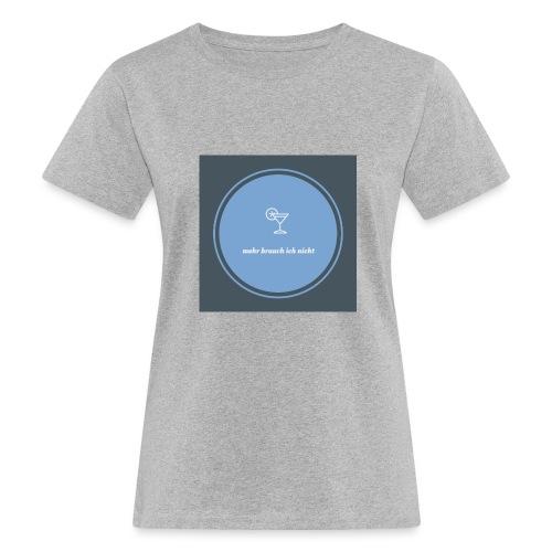mehr brauch ich nicht - Frauen Bio-T-Shirt