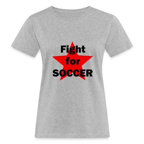 Fight for SOCCER - Frauen Bio-T-Shirt
