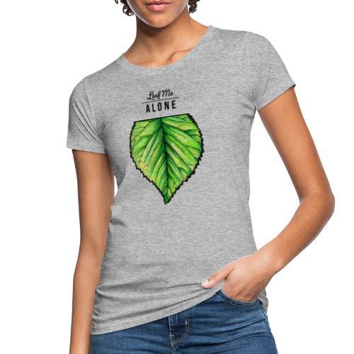 Leaf me Alone - Frauen Bio-T-Shirt