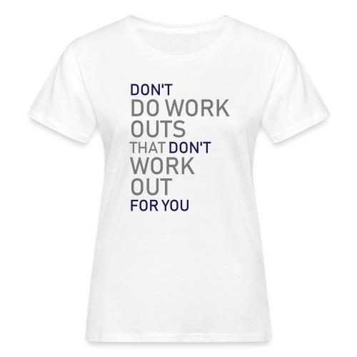 Don't do workouts - Women's Organic T-Shirt