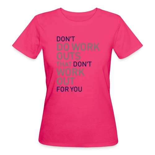 Don't do workouts - Women's Organic T-Shirt