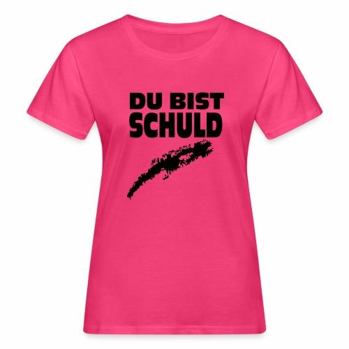Du bist Schuld - Frauen Bio-T-Shirt