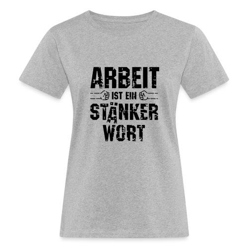 arbeit-staenkerwort - Frauen Bio-T-Shirt