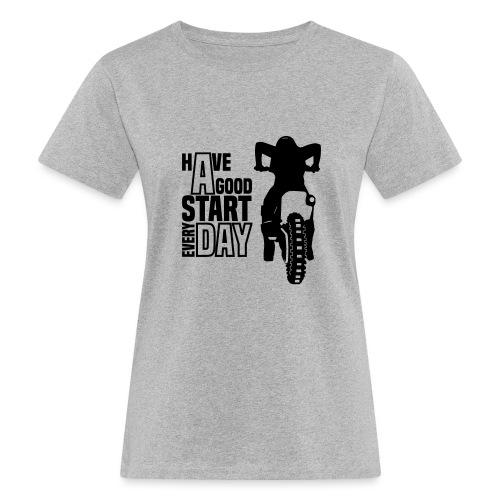 Have a good Start MX (HQ) - Frauen Bio-T-Shirt