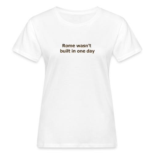Rome n'a pas été construite en un jour - T-shirt bio Femme