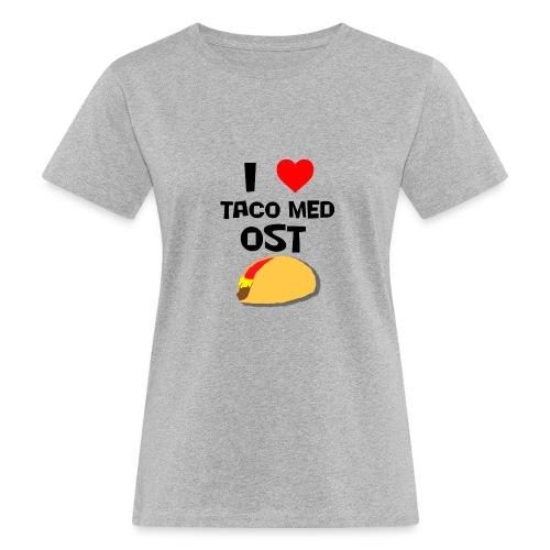 I love taco med ost - Økologisk T-skjorte for kvinner