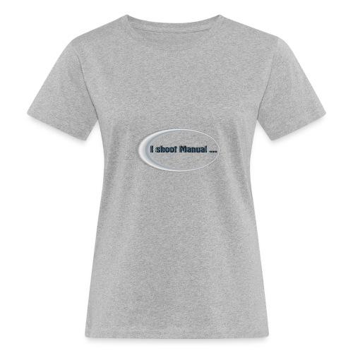 I shoot manual slogan - Women's Organic T-Shirt