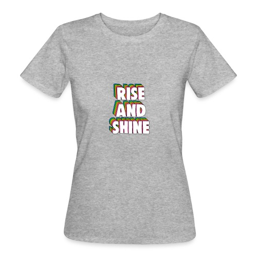 Rise and Shine Meme - Women's Organic T-Shirt