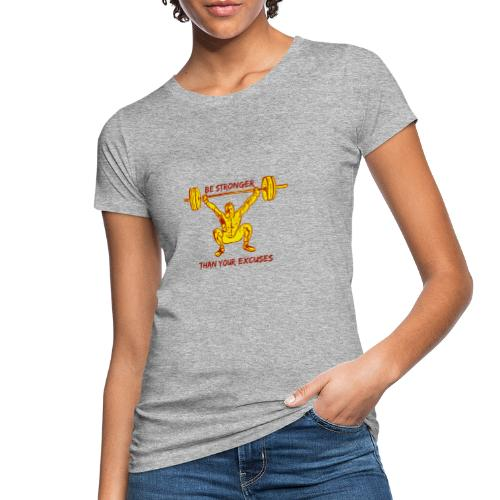 Be Stronger Than Your Excuses - T-shirt ecologica da donna