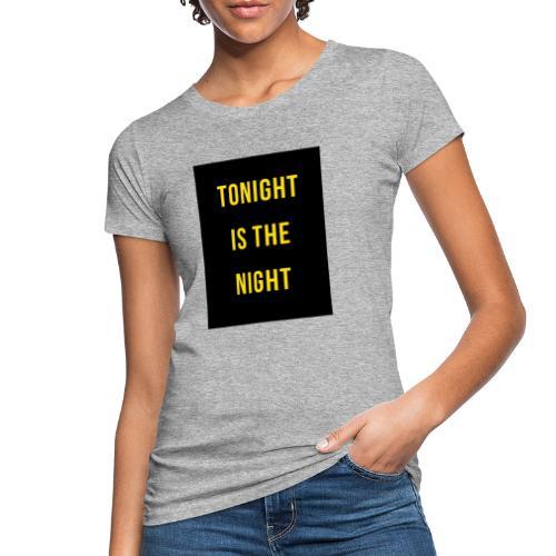 Tonight is the night - Lifestyle - Camiseta ecológica mujer