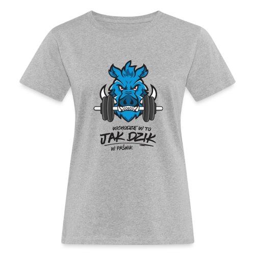 WCHODZĘ W TO JAK DZIK W PAŚNIK - Ekologiczna koszulka damska
