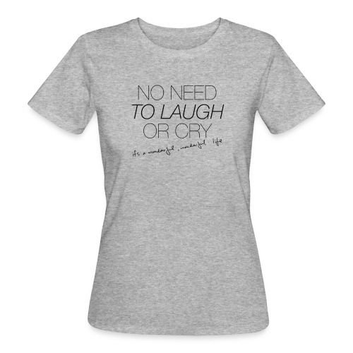 No Need to laugh or cry - Women's Organic T-Shirt