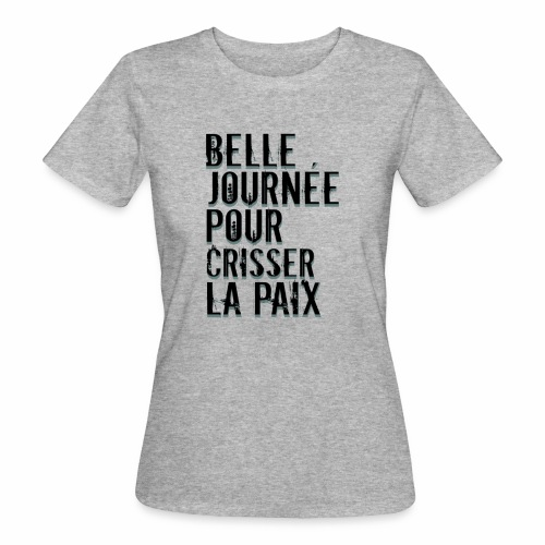 Belle journée pour me crisser la paix - T-Shirt - T-shirt bio Femme