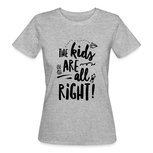 The Kids are all right! - Frauen Bio-T-Shirt