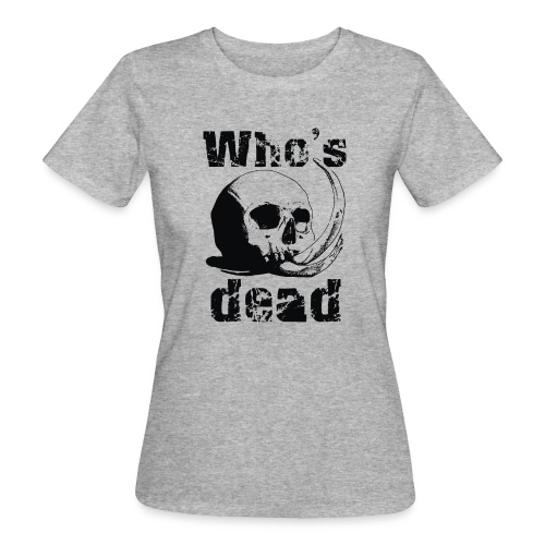 Who's dead - Black - T-shirt ecologica da donna