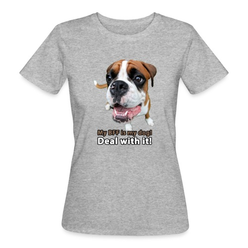MY Best Friend Forever is my dog! - Women's Organic T-Shirt