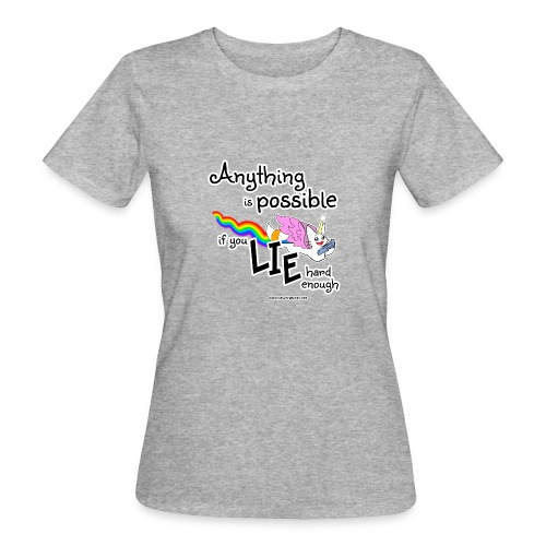 Anything Is Possible if you lie hard enough - Women's Organic T-Shirt