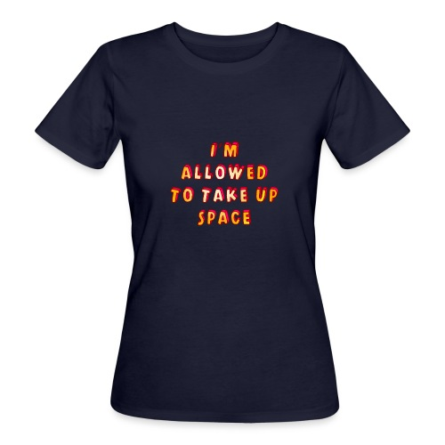 I m allowed to take up space - Women's Organic T-Shirt