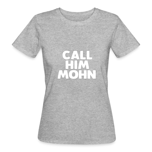 CallHimMohn - Frauen Bio-T-Shirt