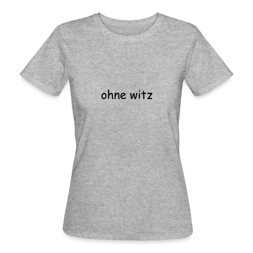 ohne witz - Frauen Bio-T-Shirt