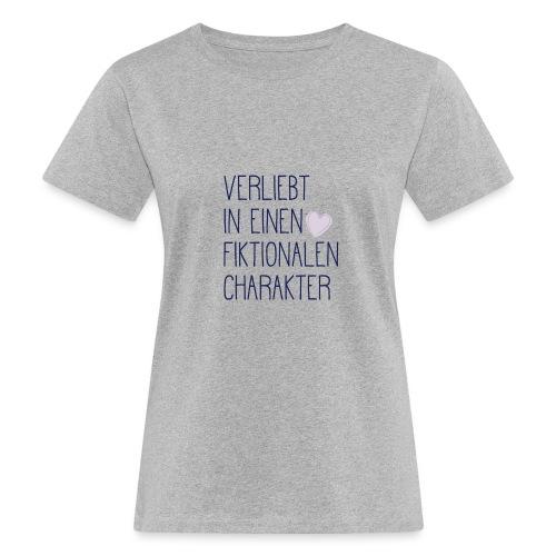 Verliebt in einen fiktionalen Charakter - Frauen Bio-T-Shirt