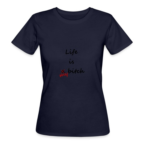 Life Is My Bitch - T-shirt bio Femme