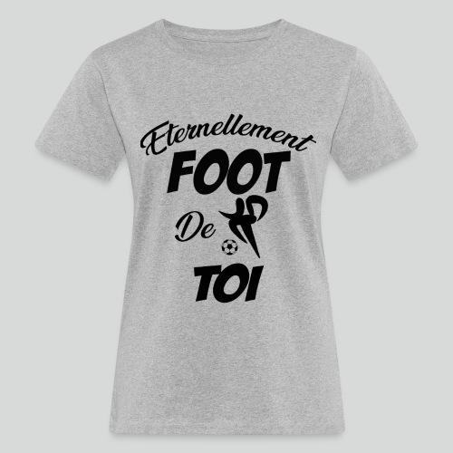 Eternellement Foot de Toi - T-shirt bio Femme