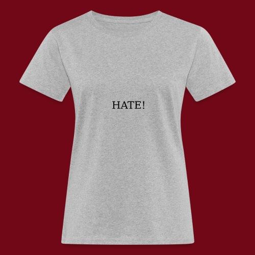 hate! - Frauen Bio-T-Shirt