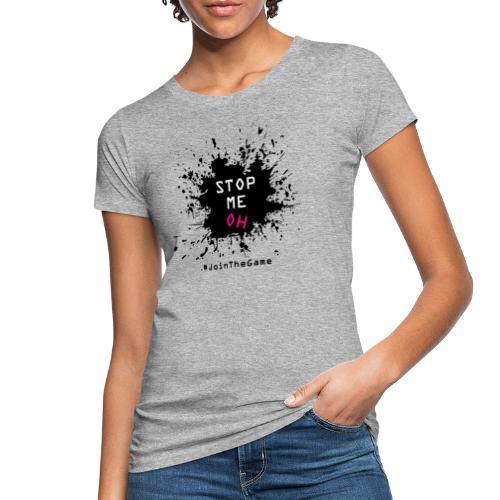 Stop me oh - Women's Organic T-Shirt