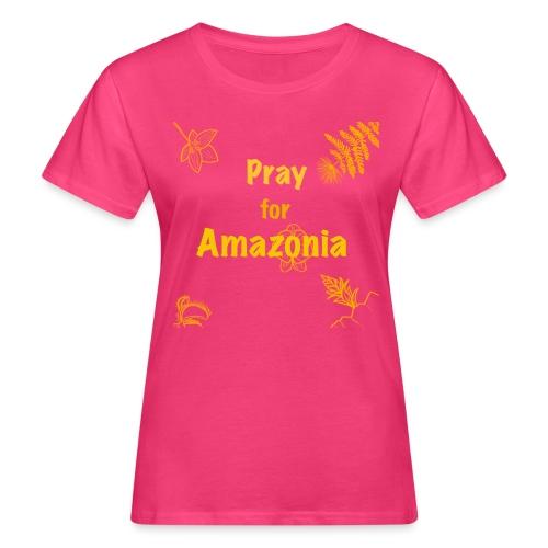 Pray for Amazonia - Frauen Bio-T-Shirt