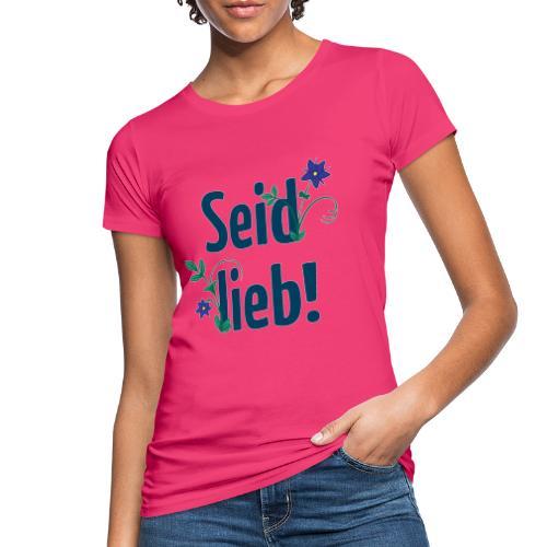 Seid lieb! - Frauen Bio-T-Shirt