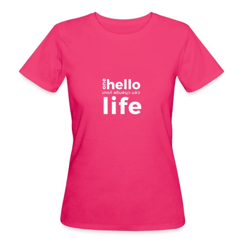 ONE HELLO CAN CHANGE YOUR LIFE - Frauen Bio-T-Shirt
