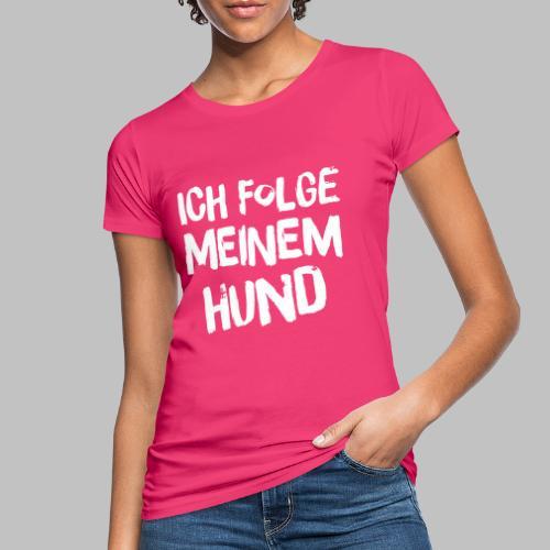 Ich folge meinem Hund - Frauen Bio-T-Shirt
