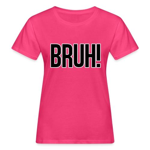 bruh - T-shirt bio Femme