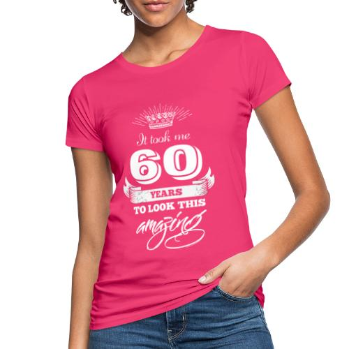 It Took Me 60 Years to Look this Amazing Vintage - Women's Organic T-Shirt