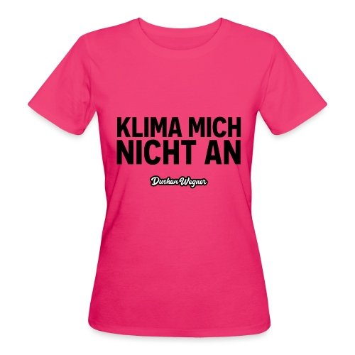 Klima mich nicht an (dunkel) - Frauen Bio-T-Shirt
