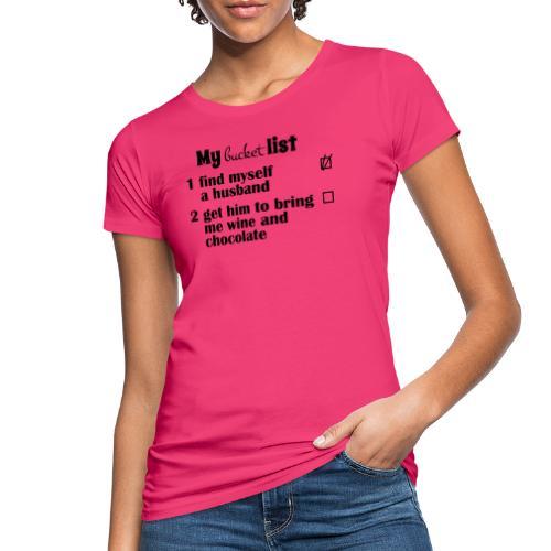 My bucket list, husband bring wine and chocolate - Naisten luonnonmukainen t-paita