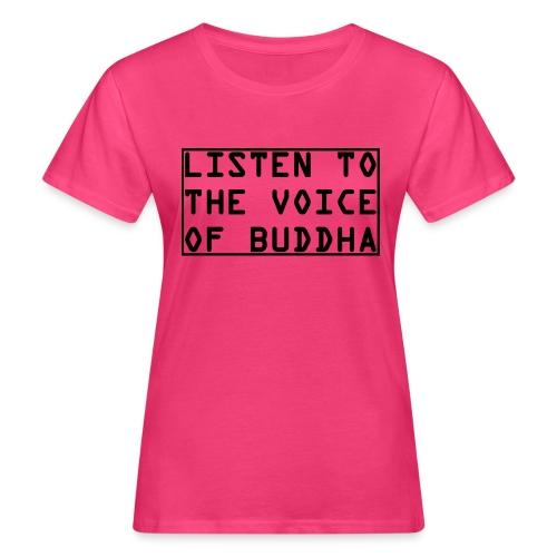 Listen To The Voice Of Buddha - Frauen Bio-T-Shirt