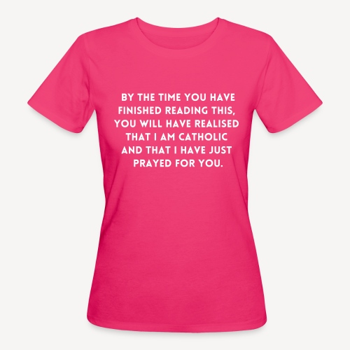BY THE TIME YOU HAVE FINISHED.... - Women's Organic T-Shirt