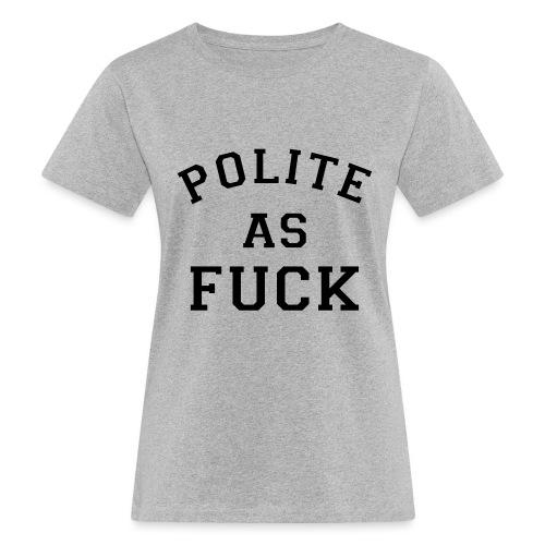 POLITE_AS_FUCK - Women's Organic T-Shirt
